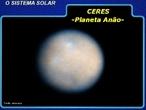 Planeta: corpo celeste que não possui luz própria e que gravita em torno de uma estrela. <br /> <br /> Palavras-chave: Astronomia, gravidade, planeta, planeta anão, Ceres, sistema solar, gravitação universal.